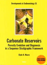 Carbonate Reservoirs: Porosity, Evolution and Diagenesis in a Sequence Stratigraphic Framework ebook by Clyde H. Moore