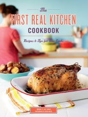 The First Real Kitchen Cookbook - 100 Recipes and Tips for New Cooks ebook by Megan Carle,Jill Carle,Sheri Giblin