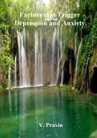 Factors that Trigger Depression and Anxiety ebook by V. Pravin