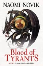Blood of Tyrants (The Temeraire Series, Book 8) ebook by Naomi Novik