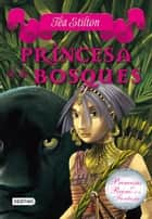 Princesa de los bosques - Princesas del Reino de la Fantasía 4 ebook by Tea Stilton, Helena Aguilà