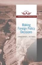 Making Foreign Policy Decisions - Presidential Briefings ebook by Christopher J. Fettweis