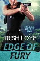 Edge of Fury ebook by Trish Loye