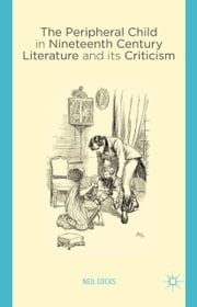 The Peripheral Child in Nineteenth Century Literature and its Criticism ebook by N. Cocks