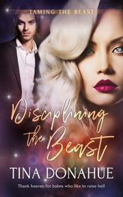 Disciplining the Beast ebook by Tina Donahue