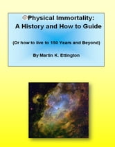 Physical Immortality: A History and How to Guide ebook by Martin Ettington