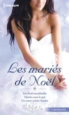 Les mariés de Noël - Un Noël inoubliable - Mariés sous le gui - Un coeur à faire fondre ebook by Helen Brooks, Susan Crosby, Merline Lovelace