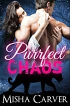 Purrfect Chaos ebook by Misha Carver
