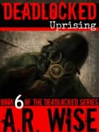Deadlocked 6 ebook by A.R. Wise