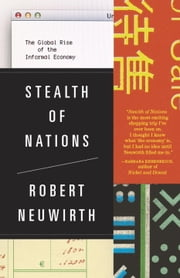 Stealth of Nations - The Global Rise of the Informal Economy ebook by Robert Neuwirth