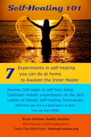 Self-Healing 101 Seven Experiments in Self-healing You Can Do at Home To Awaken the Inner Healer 2nd Edition ebook by Bruce Dickson