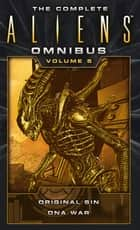 The Complete Aliens Omnibus: Volume Five (Original Sin, DNA War) ebook by Michael Jan Friedman