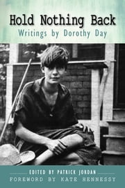 Hold Nothing Back - Writings by Dorothy Day ebook by Patrick Jordan,Kate Hennessy