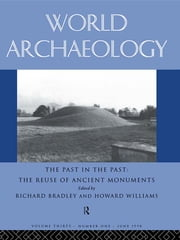 The Past in the Past: the Re-use of Ancient Monuments - World Archaeology 30:1 ebook by Richard Bradley,Howard Williams
