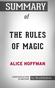 Summary of The Rules of Magic: A Novel by Alice Hoffman | Conversation Starters ebook by Book Habits