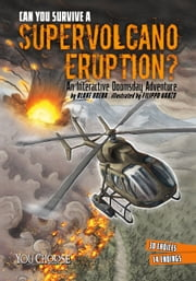 Can You Survive a Supervolcano Eruption? ebook by Blake Hoena,Filippo Vanzo