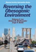 Reversing the Obesogenic Environment ebook by Lee,Rebecca E.