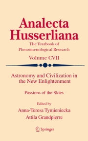 Astronomy and Civilization in the New Enlightenment - Passions of the Skies ebook by Anna-Teresa Tymieniecka,Attila Grandpierre