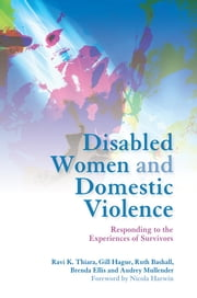 Disabled Women and Domestic Violence - Responding to the Experiences of Survivors ebook by Brenda Ellis,Ruth Bashall,Audrey Mullender,Gill Hague,Ravi Thiara