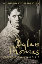 Dylan Thomas - A Centenary Celebration ebook by Hannah Ellis