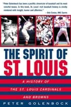 The Spirit of St. Louis - A History Of The St. Louis Cardinals And ebook by Peter Golenbock