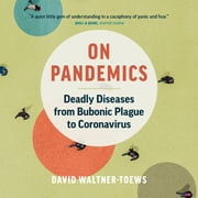 On Pandemics - Deadly Diseases from Bubonic Plague to Coronavirus audiobook by David Waltner-Toews