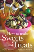 How To Make Sweets and Treats ebook by Diana Peacock, Rebecca Peacock