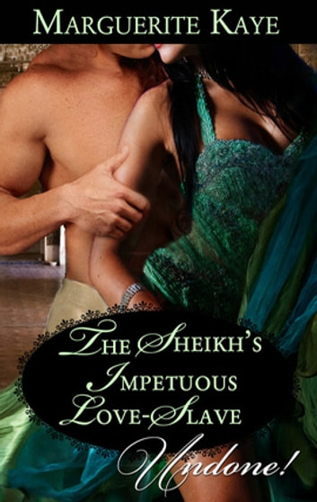 The Sheikh's Impetuous Love-Slave ebook by Marguerite Kaye