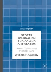 Sports Journalism and Coming Out Stories - Jason Collins and Michael Sam ebook by William P. Cassidy