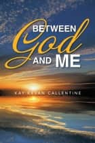 Between God and Me ebook by Kay Kevan Callentine