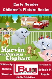 Marvin the Curious Elephant: Early Reader - Children's Picture Books ebook by Nichole Streeter,Erlinda P. Baguio