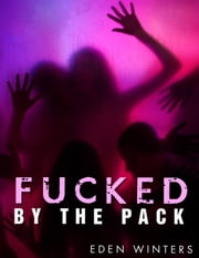 Fucked by the Pack (Paranormal Erotica) ebook by Eden Winters