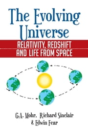 The Evolving Universe - The Evolving Universe, Relativity, Redshift and Life From Space ebook by GA Mohr; Richard Sinclair; Edwin Fear