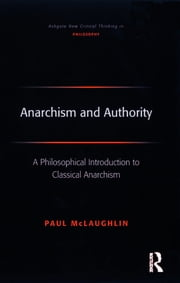 Anarchism and Authority - A Philosophical Introduction to Classical Anarchism ebook by Paul McLaughlin