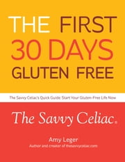 The First 30 Days Gluten Free ebook by Amy Leger