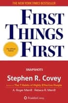 First Things First - The Snapshots Edition ebook by Stephen R. Covey, A. Roger Merrill