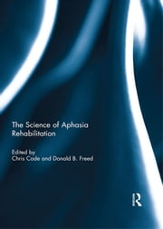 The Science of Aphasia Rehabilitation ebook by Chris Code,Donald B Freed