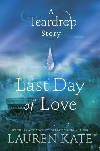Last Day of Love - A Teardrop Story eBook by Lauren Kate