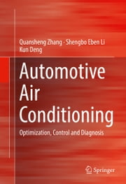 Automotive Air Conditioning - Optimization, Control and Diagnosis ebook by Quansheng Zhang,Shengbo Eben Li,Kun Deng