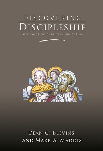 Discovering Discipleship - Dynamics of Christian Education ebook by Dean Blevins, Mark Maddix