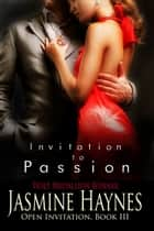 Invitation to Passion - Open Invitation, Book 3 ebook by Jasmine Haynes, Jennifer Skully