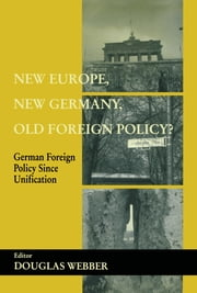 New Europe, New Germany, Old Foreign Policy? - German Foreign Policy Since Unification ebook by Douglas Webber