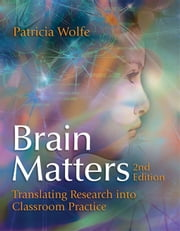 Brain Matters - Translating Research into Classroom Practice, 2 ebook by Patricia Wolfe