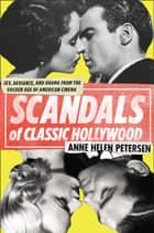 Scandals of Classic Hollywood - Sex, Deviance, and Drama from the Golden Age of American Cinema ebook by Anne Helen Petersen