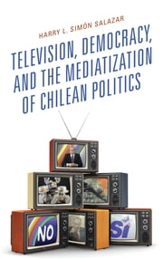 Television, Democracy, and the Mediatization of Chilean Politics
