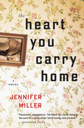 The Heart You Carry Home - A Novel ebook by Jennifer Miller