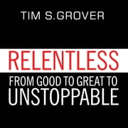 Relentless - From Good to Great to Unstoppable audiobook by Tim S. Grover