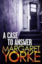 A Case To Answer ebook by Margaret Yorke