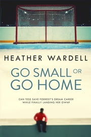 Go Small or Go Home ebook by Heather Wardell