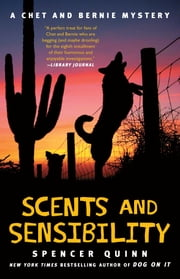 Scents and Sensibility - A Chet and Bernie Mystery ebook by Spencer Quinn